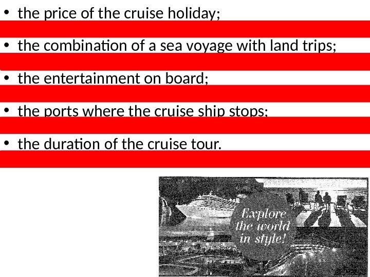 • the price of the cruise holiday;  • the combination of a