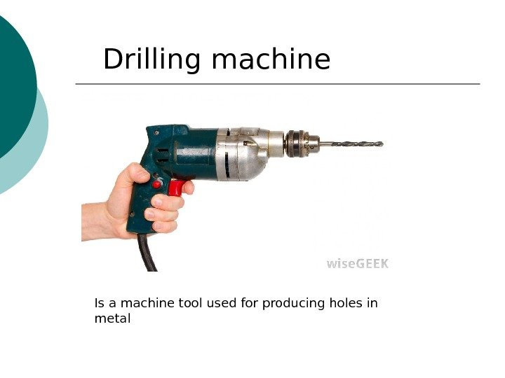 Drilling m а chine Is а m а chine tool used for producing holes