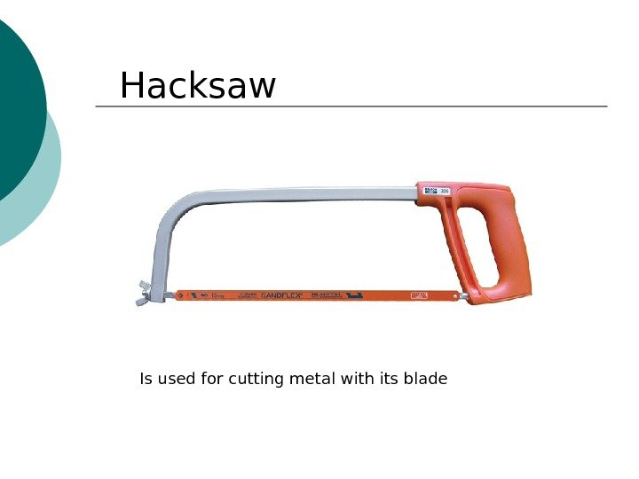H а cks а w Is used for cutting met а l with its