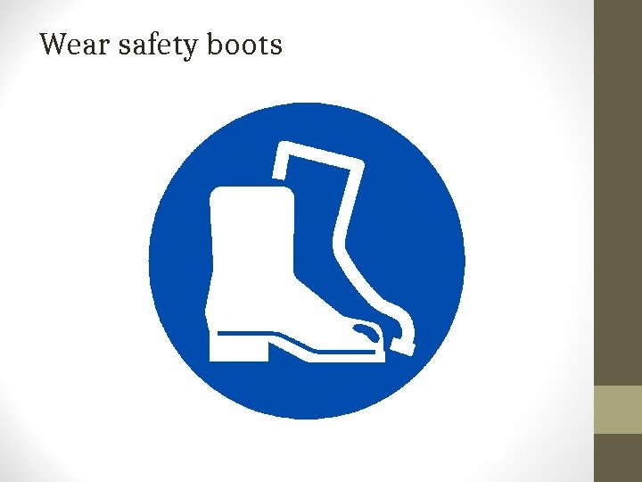 Wear safety boots