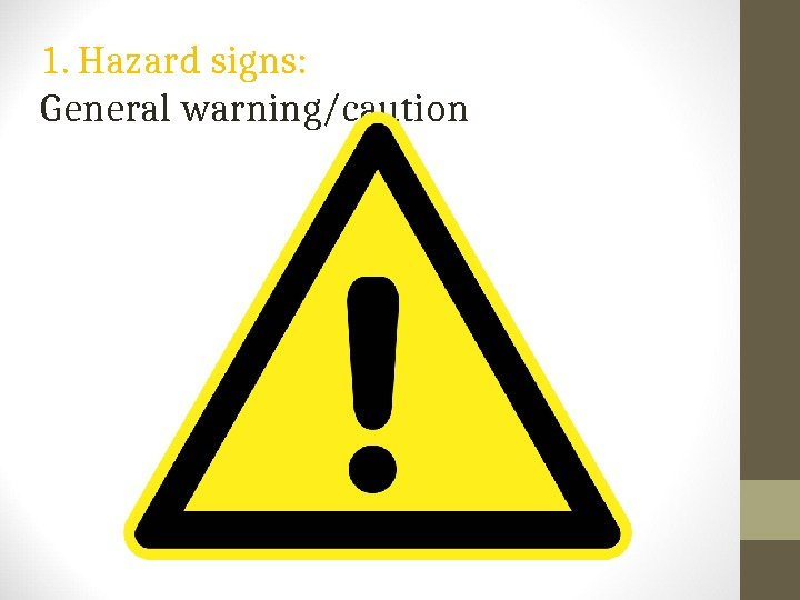 1. Hazard signs: General warning/caution