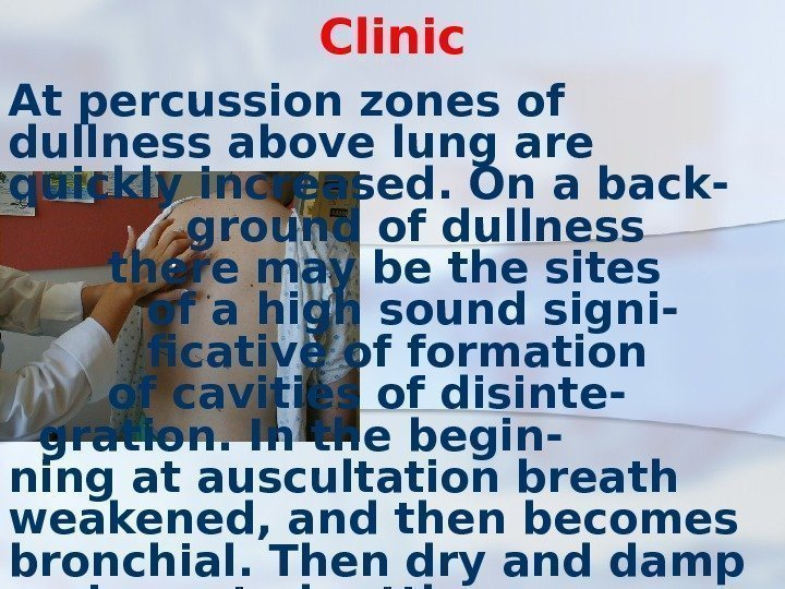 Clinic At percussion zones of dullness above lung are quickly increased. On a back-