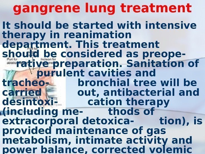 gangrene lung treatment It should be started with intensive therapy in reanimation department. This