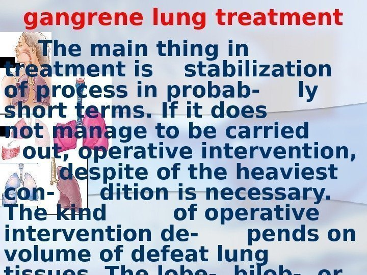 gangrene lung treatment  The main thing in treatment is  stabilization of process