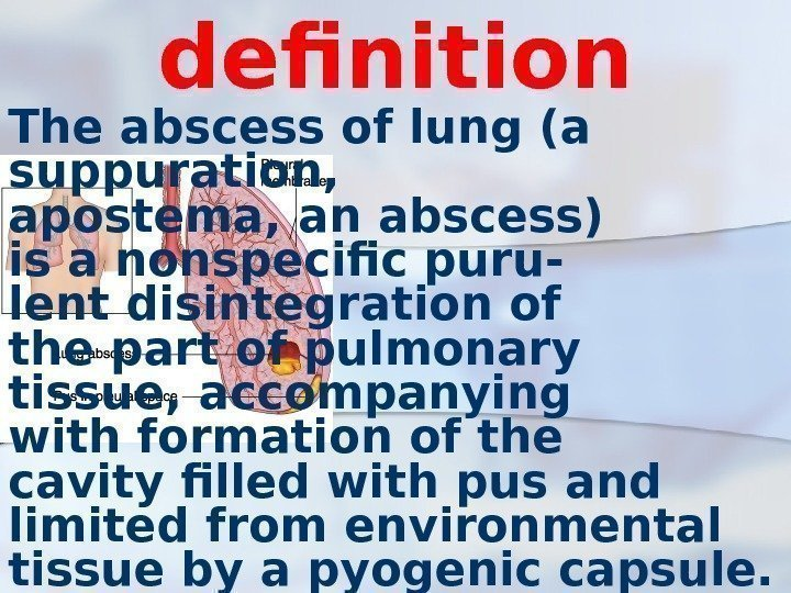 definition The abscess of lung (a suppuration, apostema, an abscess)  is a nonspecific
