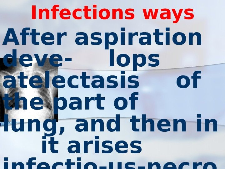 Infections ways After aspiration deve-  lops atelectasis  of the part of lung,