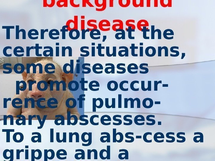 background disease Therefore, at the certain situations,  some diseases  promote occur- rence
