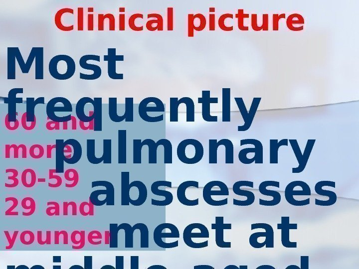 60 and more 30 -59 29 and younger Clinical picture Most frequently