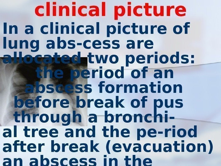 clinical picture In a clinical picture of lung abs-cess are allocated two periods: