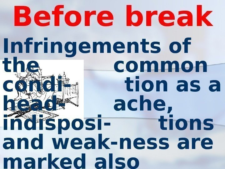 Before break Infringements of the common condi-  tion as a head-  ache,