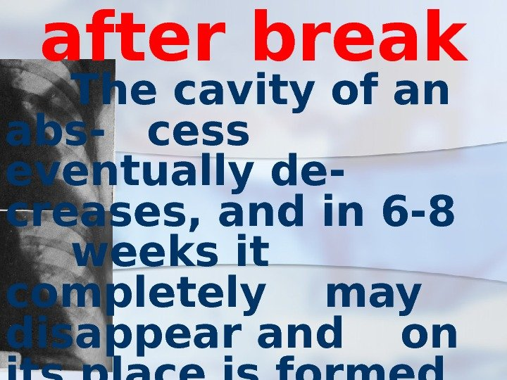 after break  The cavity of an abs- cess eventually de-  creases, and