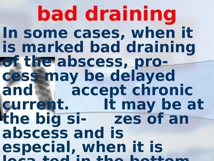 bad draining In some cases, when it is marked bad draining of the abscess,