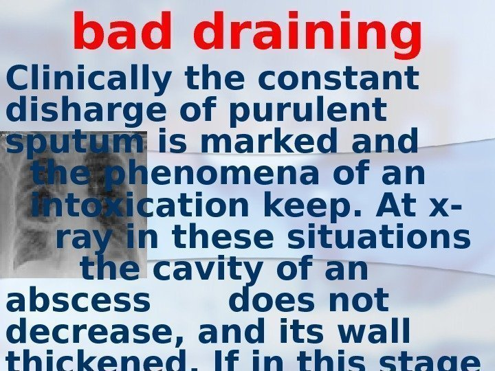 bad draining Clinically the constant disharge of purulent sputum is marked and  the