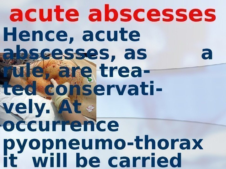 acute abscesses Hence, acute abscesses, as  a rule, are trea-  ted conservati-