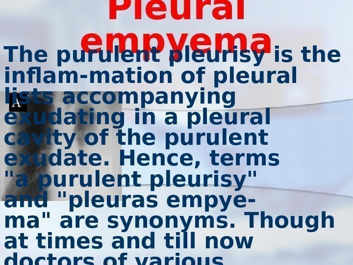 Pleural empyema The purulent pleurisy is the inflam-mation of pleural lists accompanying exudating in