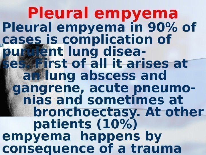 Pleural empyema in 90 of cases is complication of purulent lung disea- ses. First