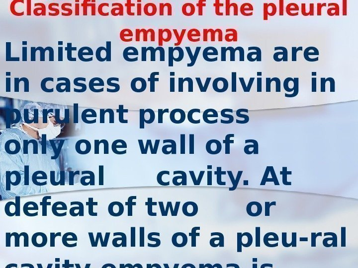 Classification of the pleural empyema Limited empyema are in cases of involving in purulent
