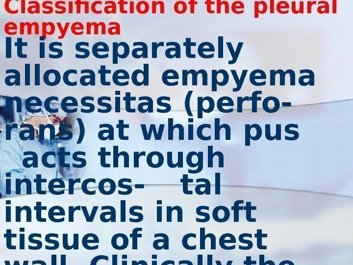 Classification of the pleural empyema It is separately allocated empyema necessitas (perfo- rans) at