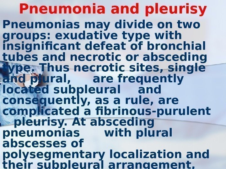 Pneumonia and pleurisy Pneumonias may divide on two groups: exudative type with insignificant defeat