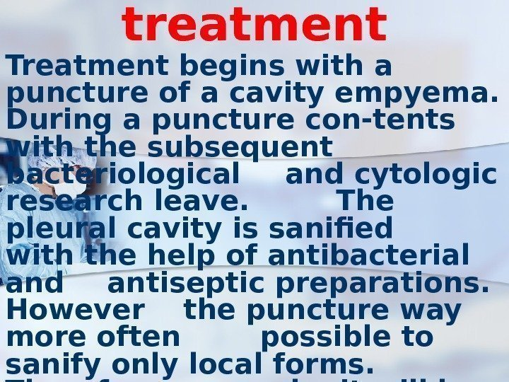 treatment Treatment begins with a puncture of a cavity empyema.  During a puncture
