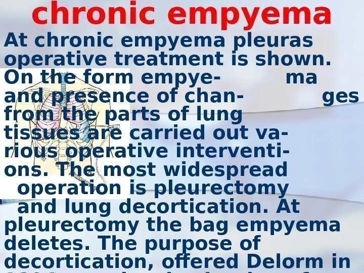 chronic empyema At chronic empyema pleuras operative treatment is shown.  On the form