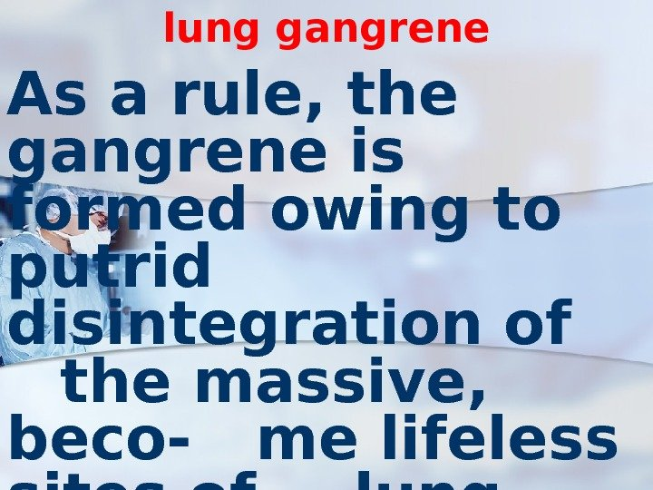 lung gangrene As a rule, the gangrene is formed owing to putrid  disintegration