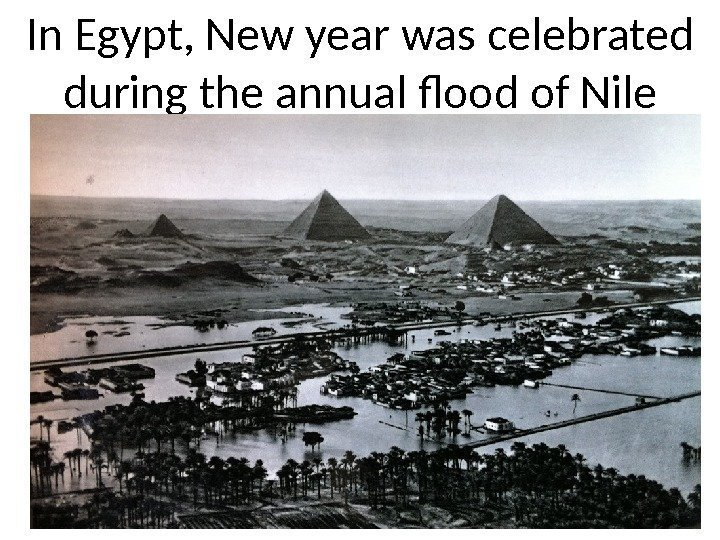 In Egypt, New year was celebrated during the annual flood of Nile