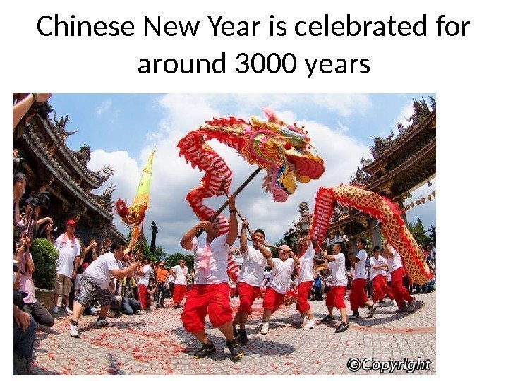 Chinese New Year is celebrated for around 3000 years