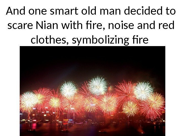 And one smart old man decided to scare Nian with fire, noise and red