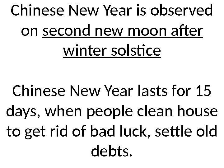 Chinese New Year is observed on second new moon after winter solstice Chinese New