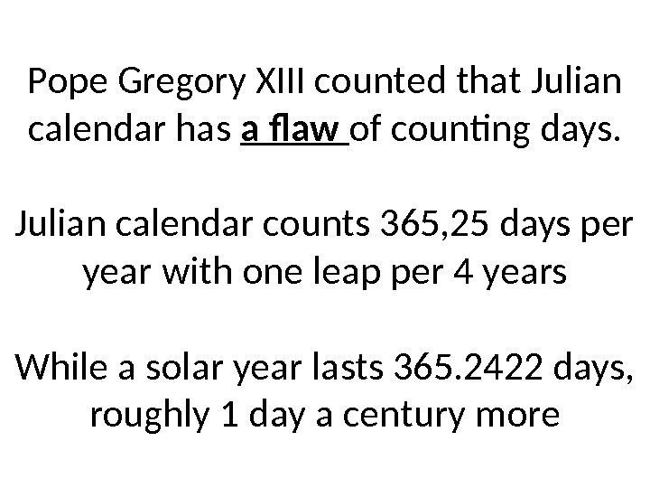 Pope Gregory XIII counted that Julian calendar has a flaw of counting days.
