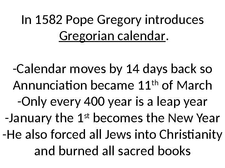In 1582 Pope Gregory introduces  Gregorian calendar. -Calendar moves by 14 days back