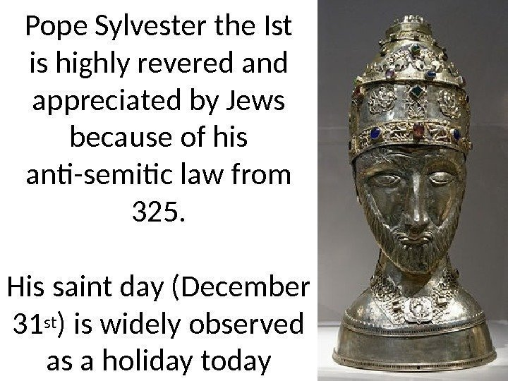 Pope Sylvester the Ist is highly revered and appreciated by Jews because of his