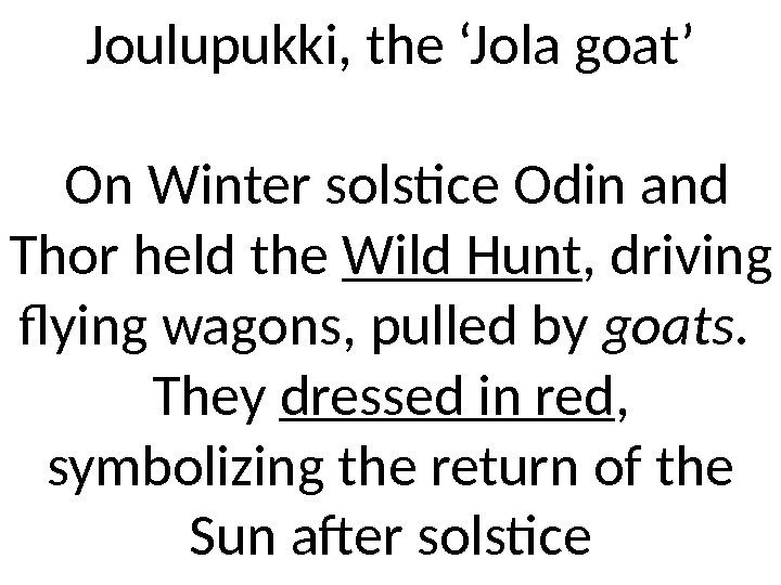 Joulupukki, the 'Jola goat' On Winter solstice Odin and Thor held the Wild Hunt