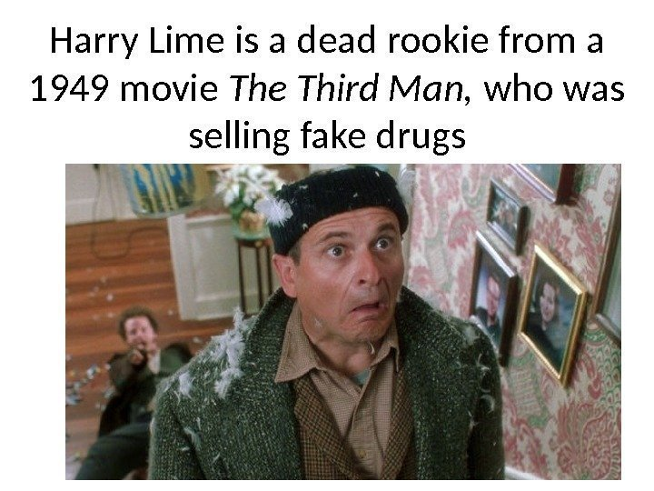 Harry Lime is a dead rookie from a 1949 movie Third Man,  who