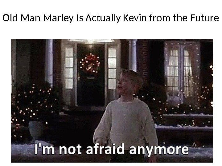 Old Man Marley Is Actually Kevin from the Future