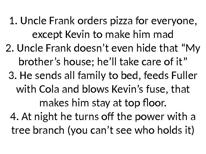 1. Uncle Frank orders pizza for everyone,  except Kevin to make him mad