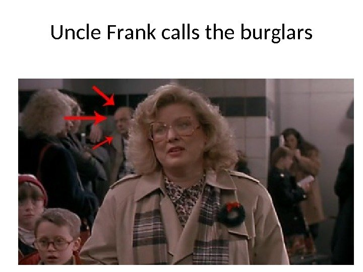 Uncle Frank calls the burglars