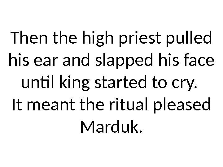 Then the high priest pulled his ear and slapped his face until king started