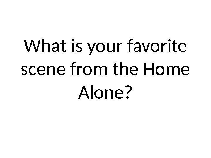 What is your favorite scene from the Home Alone?