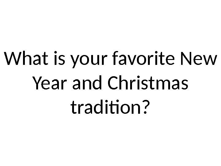What is your favorite New Year and Christmas tradition?