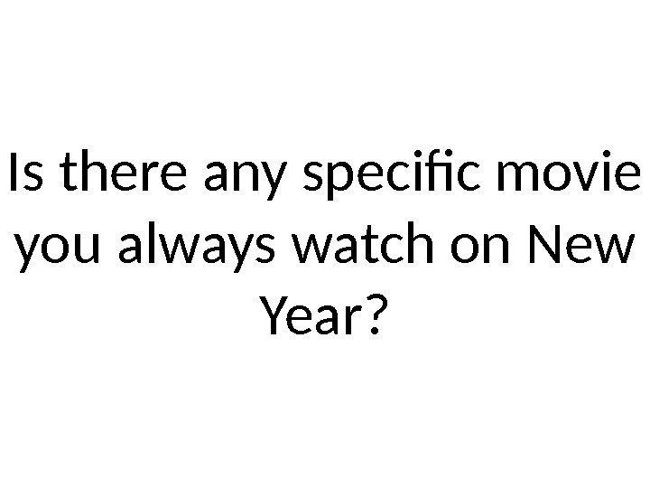 Is there any specific movie you always watch on New Year?