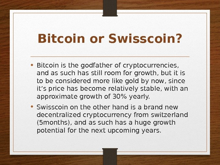 Bitcoin or Swisscoin?  • Bitcoin is the godfather of cryptocurrencies,  and as