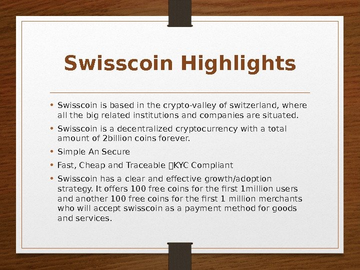 Swisscoin Highlights • Swisscoin is based in the crypto-valley of switzerland, where all the