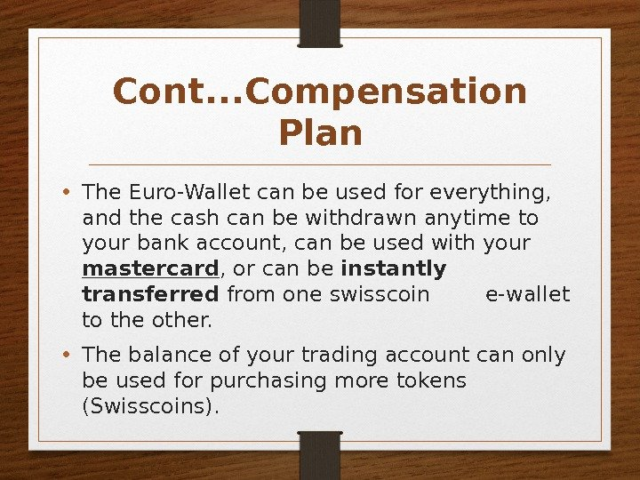 Cont. . . Compensation Plan • The Euro-Wallet can be used for everything,