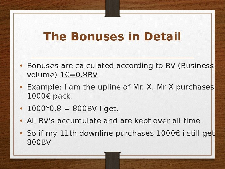 The Bonuses in Detail • Bonuses are calculated according to BV (Business volume) 1€=0.
