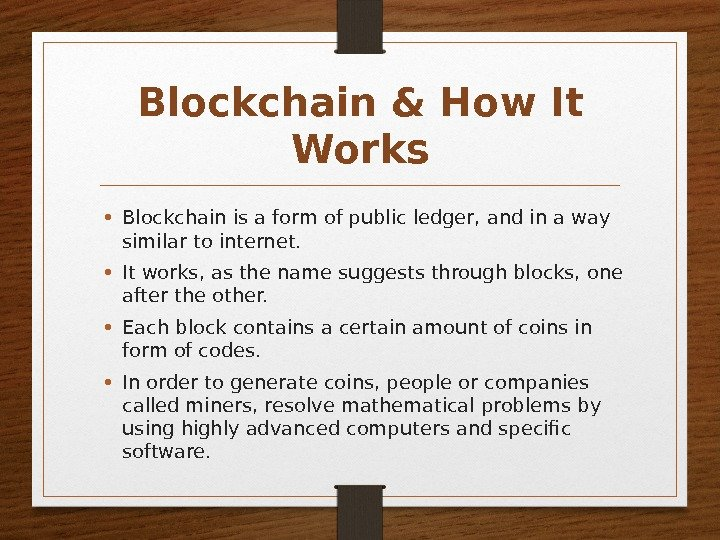 Blockchain & How It Works • Blockchain is a form of public ledger, and