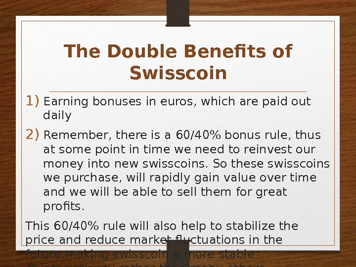 The Double Benefits of Swisscoin 1) Earning bonuses in euros, which are paid out