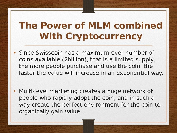 The Power of MLM combined With Cryptocurrency • Since Swisscoin has a maximum ever