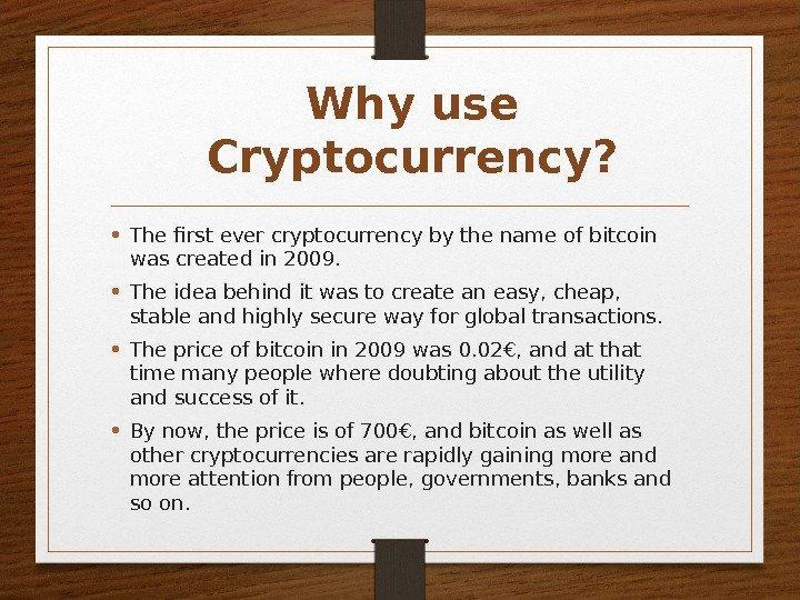 Why use Cryptocurrency?  • The first ever cryptocurrency by the name of bitcoin